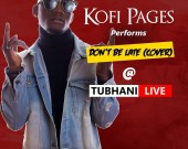 Dont Be Late Cover - TubhaniMuzik ft Kofi Pages