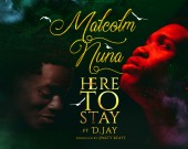 Here To Stay - Malcolm Nuna ft D Jay