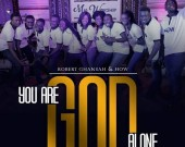 You Are God Alone - Robert Ghansah & HOW