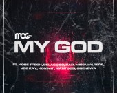 My God - MOGMusic ft Kobe Tresh, Belac 360, YAD, Miss Walters, Joe kay, Kommit, Mantsebi & Obenewa