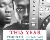 This Year - VisionDj  ft. Mr. Eazi