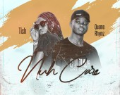 Nuh Care - Tish ft Quame Rhymz