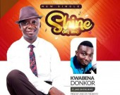 Shine On Me - Kwabena Donkor ft Jakebeatz