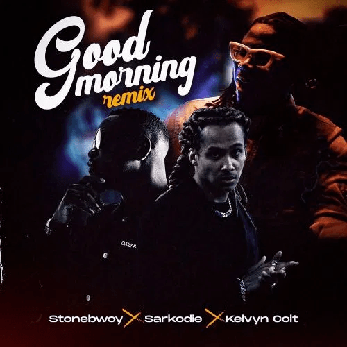 Good Morning (Remix) - Stonebwoy ft Sarkodie x Kelvyn Colt