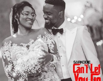 Cant Let You Go - Sarkodie ft King Promise